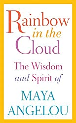 Quotes by Maya Angelou - Rainbow in the Cloud: The Wisdom and Spirit of Maya Angelou on Amazon
