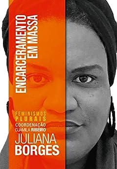 Encarceramento em Massa (Feminismos Plurais) por [Juliana Borges]