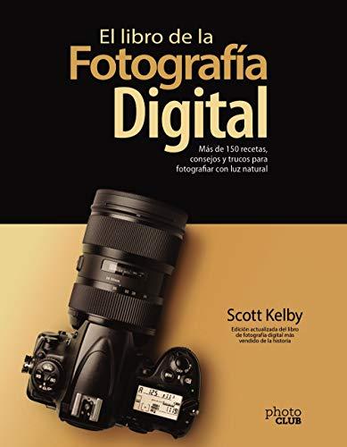 El libro de la fotografía digital. Más de 150 recetas, consejos y trucos para fotografiar con luz natural