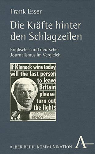 Die Kräfte hinter den Schlagzeilen: Englischer und deutscher Journalismus im Vergleich (Alber Kommunikation)