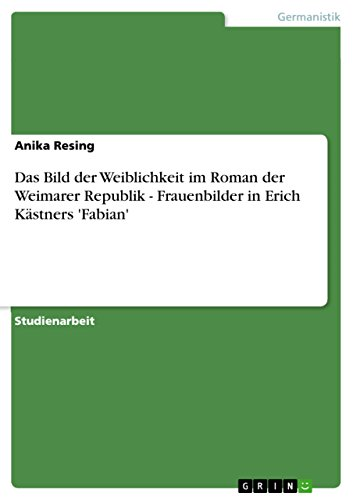 Das Bild der Weiblichkeit im Roman der Weimarer Republik - Frauenbilder in Erich Kästners 'Fabian'