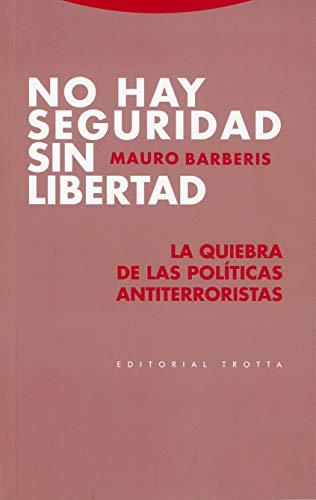 No hay seguridad sin libertad: La quiebra de las políticas antiterroristas (Estructuras y Procesos. Derecho)