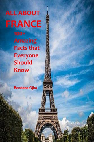 ALL ABOUT FRANCE: 100+ Amazing Facts that Everyone should Know