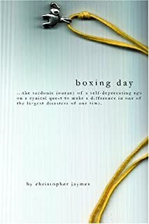 Boxing Day: ...The Sardonic Journey Of A Self-Deprecating Ego On A Cynical Quest To Make A Difference