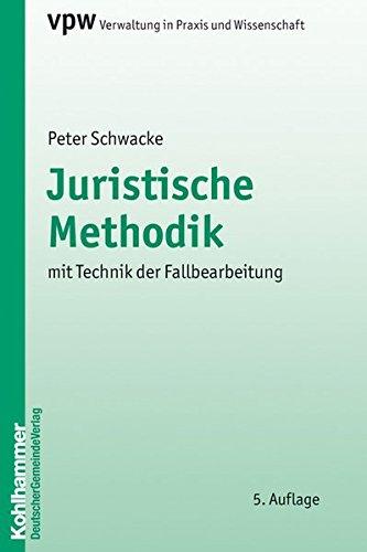 Juristische Methodik: mit Technik der Fallbearbeitung (Verwaltung in Praxis und Wissenschaft, Band 3)