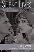 Silent Lives: 100 Biographies of the Silent Film Era