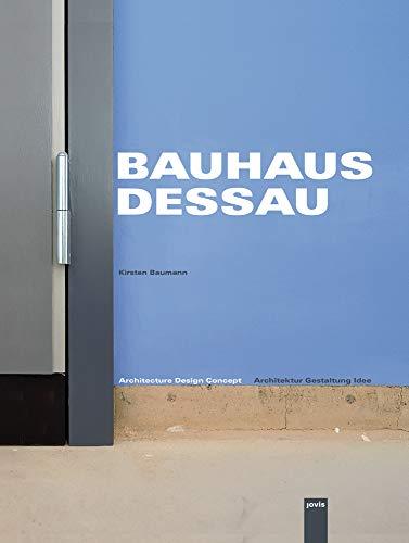 Bauhaus Dessau: Architektur-Gestaltung-Idee. Architecture-Design-Concept