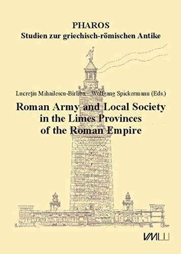 Roman Army and Local Society in the Limes Provinces of the Roman Empire: Papers of an International Conference, Iași, June 4th–6th, 2018 (Pharos Studien zur griechisch-römischen Antike)