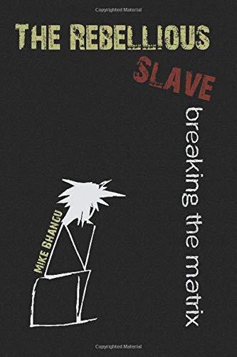The Rebellious Slave: Breaking the Matrix