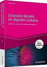 Corporate Identity im digitalen Zeitalter - inkl. Arbeitshilfen online: Leitfaden zu einer starken Unternehmensidentität