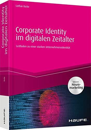 Corporate Identity im digitalen Zeitalter - inkl. Arbeitshilfen online: Leitfaden zu einer starken Unternehmensidentität (Haufe Fachbuch)