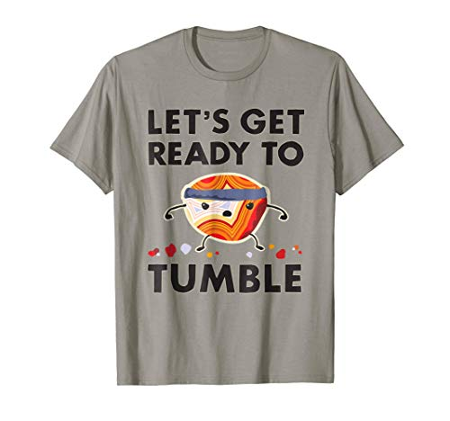 Let's Get Ready to Tumble Agate Rock Polishing T-Shirt