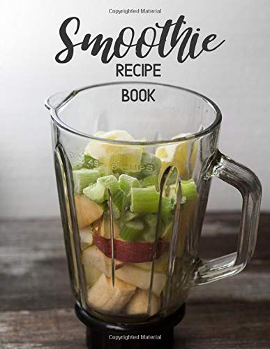 Smoothie Recipe Book: Large Blank Ruled Professional Smoothie Recipe Organizer Journal Notebook to W