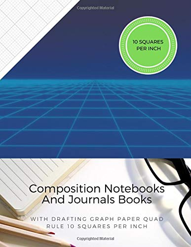 Composition Notebooks And Journals Books With Drafting Graph Paper Quad Rule ( 10 Squares Per Inch ): Graphing Notebook Journal Book College Ruled Square Grid Minimalist Art Numbered Pages Volume 58