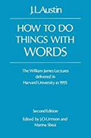 How To Do Things With words: The William James Lectures Delivered at Harvard University in 1955