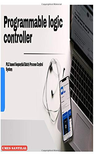 Programmable logic controller: PLC based Sequential Batch Process Control System
