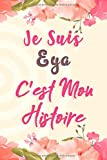 Je Suis Eya C'est Mon Histoire: Carnet de notes avec des fleurs, pour ecrire ses rêves, et ses pensées, Un cadeau parfait pour les filles et les femmes