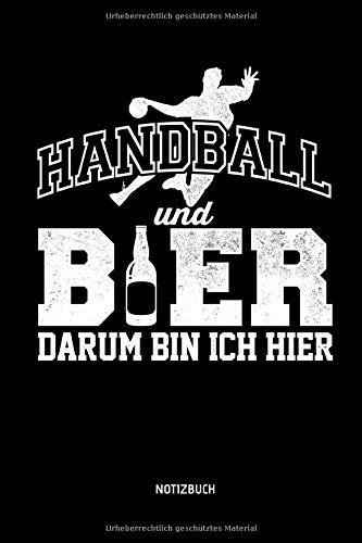 Handball Und Bier - Darum Bin Ich Hier - Notizbuch: Lustiges Liniertes Handball Notizbuch. Tolle Zubehör & Handballerin und Handballer Geschenk Idee für Verein & Mannschaft.