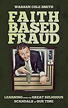 [Warren Cole Smith]のFaith-Based Fraud: Learning from the Great Religious Scandals of Our Time (English Edition)