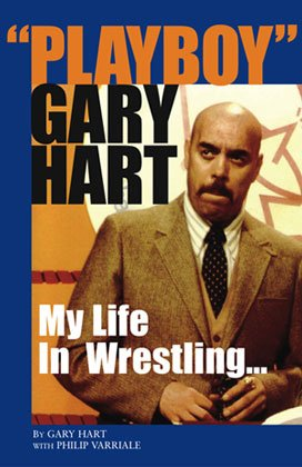 Playboy Gary Hart: My Life in Wrestling