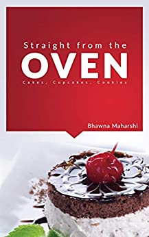 Straight from the oven by [Bhawna Maharshi]