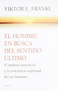 El hombre en busca del sentido último / Man's Search for Ultimate Meaning: El análisis existencial y la conciencia espiritual del ser humano / Existential Analysis and Human Spiritual Awareness par Viktor E. Frankl