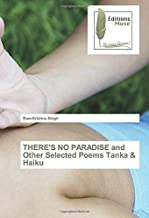 THERE'S NO PARADISE and Other Selected Poems Tanka & Haiku (French Edition)