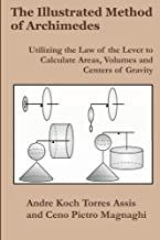 The Illustrated Method of Archimedes: Utilizing the Law of the Lever to Calculate Areas, Volumes, and Centers of Gravity