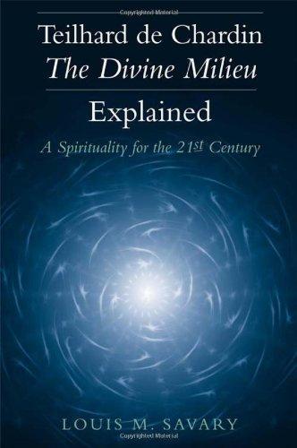 Teilhard de Chardin - The Divine Milieu Explained: A Spirituality for the 21st Century
