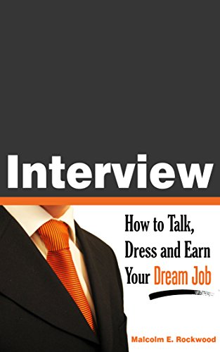 Interview - How to Talk, Dress and Earn Your Dream Job