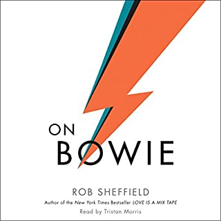 On Bowie                   By:                                                                                                                                 Rob Sheffield                               Narrated by:                                                                                                                                 Tristan Morris                      Length: 4 hrs and 47 mins     55 ratings     Overall 4.5
