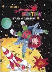 Maga Martina in viaggio sulla luna. Ediz. illustrata (Vol. 6)