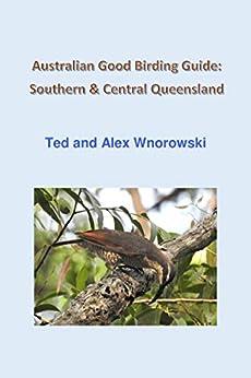 Australian Good Birding Guide: Southern & Central Queensland: NSW-ACT by [Ted Wnorowski, Alex Wnorowski]