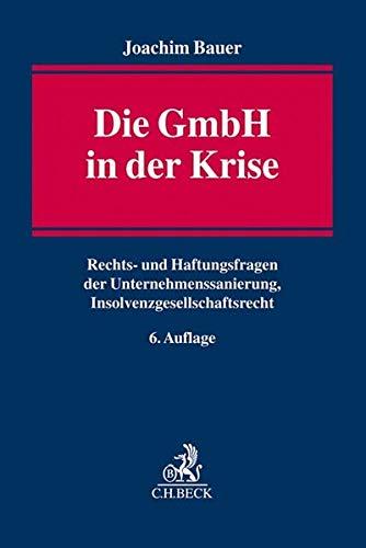 Die GmbH in der Krise: Rechts- und Haftungsfragen der Unternehmenssanierung Insolvenzgesellschaftsrecht