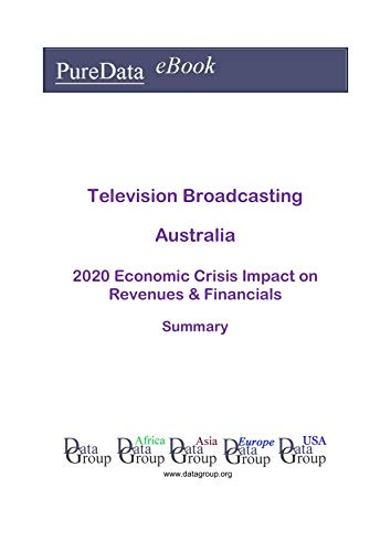 Television Broadcasting Australia Summary: 2020 Economic Crisis Impact on Revenues & Financials (English Edition)