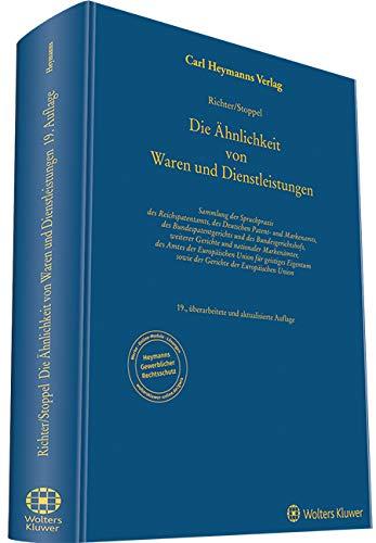 Die Ähnlichkeit von Waren und Dienstleistungen: Sammlung der Spruchpraxis des Reichspatentamts, des Deutschen Patent- und Markenamts, des ... Union für Geistiges Eigentum sowie der Geri