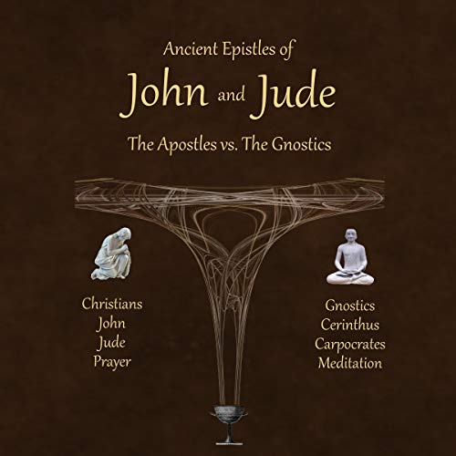 Ancient Epistles of John and Jude: The Apostles vs The Gnostics Audiobook By Ken Johnson cover art