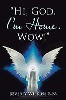 Hi, God, I'm Home, Wow!