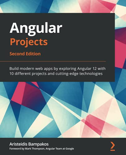 Angular Projects: Build modern web apps by exploring Angular 12 with 10 different projects and cutting-edge technologies, 2nd Edition