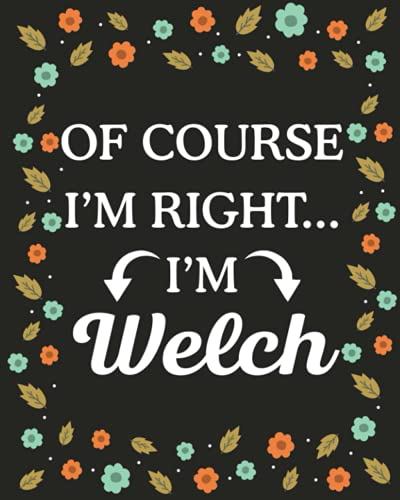 Of Course I'M Right... I'm Welch: lined notebook, customized journal with Name Welch, Gift Idea for Welch, 120 Pages