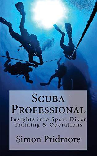 Scuba Professional: Insights into Sport Diver Training & Operations (The Scuba Series)