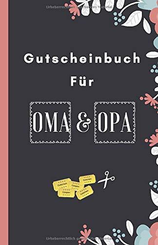 Gutscheinbuch Für Oma und Opa: Blanko Gutscheinheft zum Selber Ausfüllen als Geschenk für die Großeltern zu Weihnachten, Ostern, zum Hochzeitstag oder ... (Geschenkideen für Oma und Opa, Band 1)