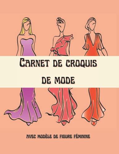 Carnet De Croquis De Mode avec avec modèle de figure féminine: Carnet de croquis de modèle de mode pour les créateurs de mode avec des croquis de mode ... cadeau de Noël parfait pour les fashionistas.