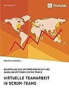 Virtuelle Teamarbeit in Scrum-Teams. Beurteilung aus Unternehmenssicht und Handlungsoptionen fuer die Praxis
