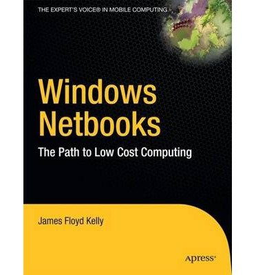 [(Windows Netbooks: The Path to Low-cost Computing)] [ By (author) Paul Mutton, By (author) James Floyd Kelly ] [November, 2009]