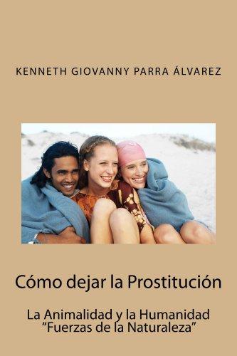 Cómo dejar la Prostitución: La Animalidad y la Humanidad (Fuerzas de la Naturaleza) eBook: Álvarez, Kenneth Parra: Amazon.es: Tienda Kindle