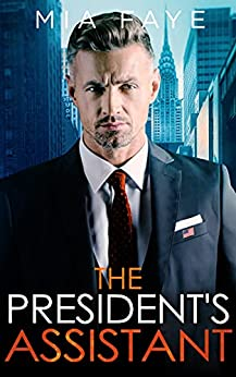 The President's Assistant: An Enemies to Lovers Romance (The Bosshole Series) (English Edition) par [Mia  Faye]