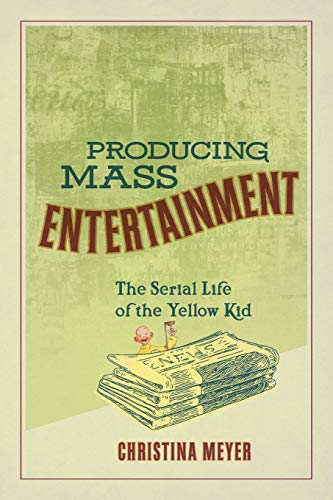 Producing Mass Entertainment: The Serial Life of the Yellow Kid