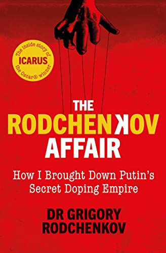 The Rodchenkov Affair: How I Brought Down Russia's Secret Doping Empire: How I Brought Down Putin's Secret Doping Empire