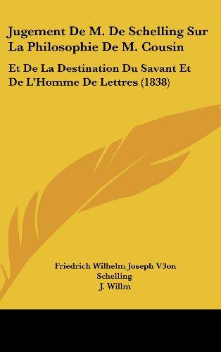 Jugement de M. de Schelling Sur La Philosophie de M. Cousin: Et de La Destination Du Savant Et de L'Homme de Lettres (1838)